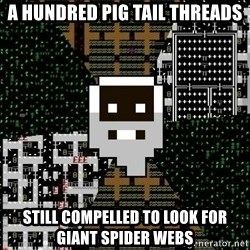 Urist McDorfy - A hundred pig tail threads still compelled to look for giant spider webs