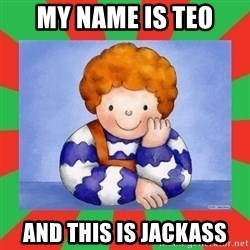 TEO-2012 - My name is TEo and this is jackass