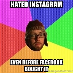 Superior Hipster - hated instagram even before facebook bought it
