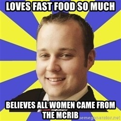 Smuggar - Loves fast food so much believes all women came from the mcrib
