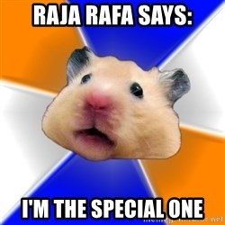 Hamster - Raja Rafa says: i'm the special one