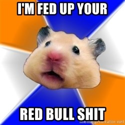 Hamster - i'm fed up your Red bull shit