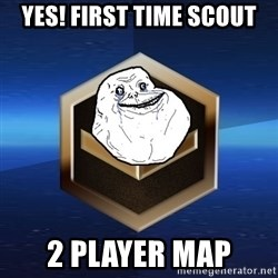 Forever Bronze - YES! First time scout 2 player map