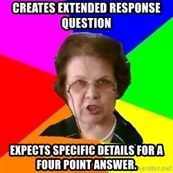 teacher - creates extended response question expects specific details for a four point answer.