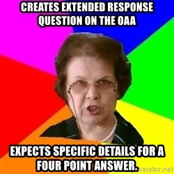 teacher - creates extended response question on the oaa expects specific details for a four point answer.