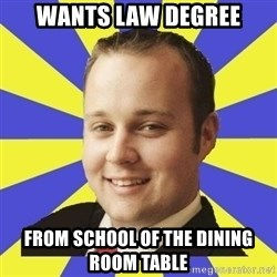 Smuggar - WANTS LAW DEGREe FROM SCHOOL OF THE DINING ROOM TABLE