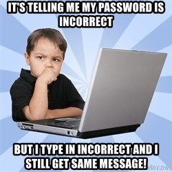 Programmers son - it's telling me my password is incorrect but i type in incorrect and i still get same message!