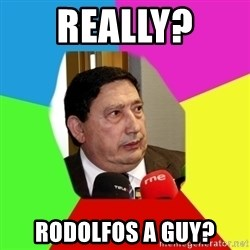 Sanchez Arminio - Really?  Rodolfos a guy?