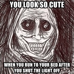 Boogeyman - YOU LOOK SO CUTE WHEN YOU RUN TO YOUR BED AFTER YOU SHUT THE LIGHT OFF