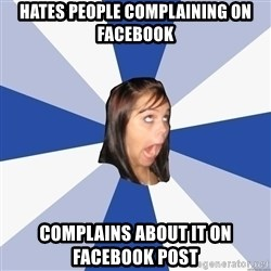 Annoying Facebook Girl - hates people complaining on facebook complains about it on facebook post