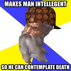 Scumbag God - Makes man intellegent so he can contemplate death