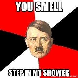 Advice Hitler - You smell Step in my shower