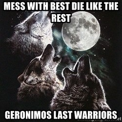 Lone Wolf Pack - mess with best die like the rest GERONIMOS LAST WARRIORS