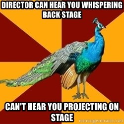 Thespian Peacock - Director can hear you whispering back stage can't hear you projecting on stage