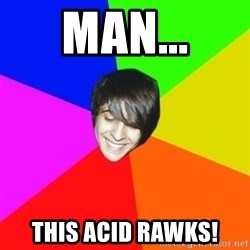 Marcos Rosales - Man... This acid rawks!