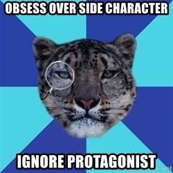 Writer Leopard - Obsess over side character ignore protagonist