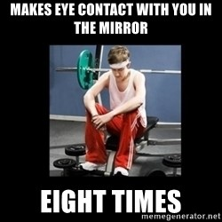 Annoying Gym Newbie - makes eye contact with you in the mirror eight times