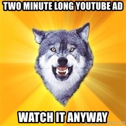 Courage Wolf - two minute long youtube ad watch it anyway