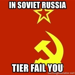 In Soviet Russia - in soviet russia tier fail you