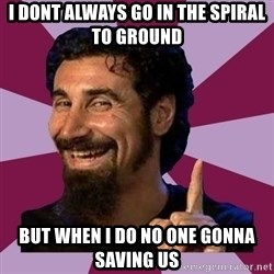 Serj Tankian - I dont always go in the spiral to ground but when i do no one gonna saving us
