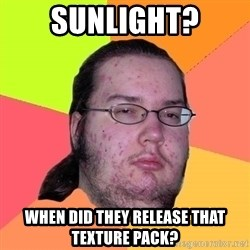 Butthurt Dweller - sunlight? when did they release that texture pack?