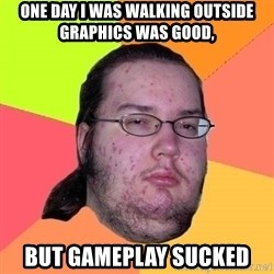 Butthurt Dweller - one day i was walking outside graphics was good, but gameplay sucked