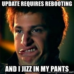 Jizzt in my pants - UPDATE REQUIRES REBOOTING AND I JIZZ IN MY PANTS