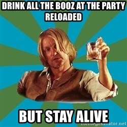 typical haymitch abernathy - Drink all the booz at the party reloaded but stay alive