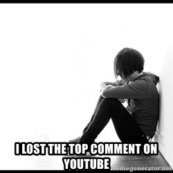 First World Problems - I LOST THE TOP COMMENT ON YOUTUBE