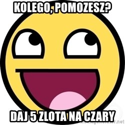 Awesome Smiley - kolego, pomozesz? daj 5 zlota na czary