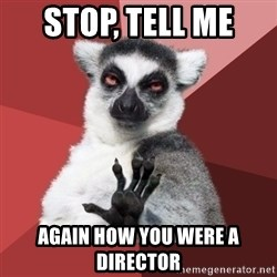 Chill Out Lemur - Stop, Tell Me  Again How You were a director