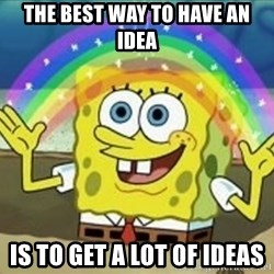 Bob esponja imaginacion - The best way to have an idea is to get a lot of ideas