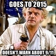 Doc Back to the future - goes to 2015 Doesn't warn about 9/11
