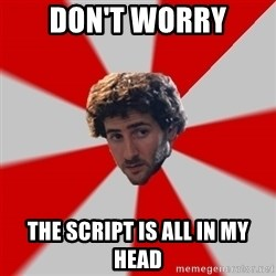 Typicalfilmmajor - Don't worry THE script is all in my head