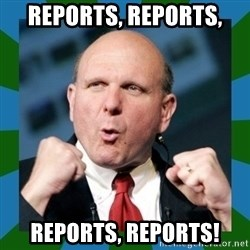 Barmy Steve Ballmer - Reports, REPORTS, REPORTS, REPORTS!