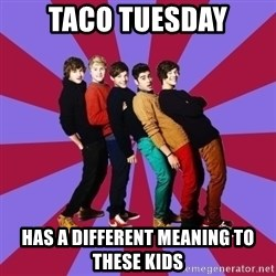 typical 1D - taco tuesday has a different meaning to these kids
