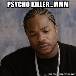 Sad Xzibit - psycho killer...mmm