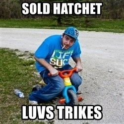 Thug Life on a Trike - Sold hatchet luvs trikes