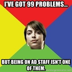 Non Jealous Girl - i've got 99 problems... but being on ad staff isn't one of them.