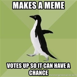 Socially Average Penguin - makes a meme votes up so it can have a chance