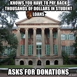 Scumbag College - knows you have to pay back thousands of dollars in student loans Asks for donations