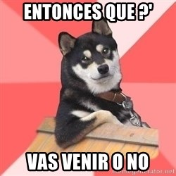 Cool Dog - entonces que ?' vas venir o no