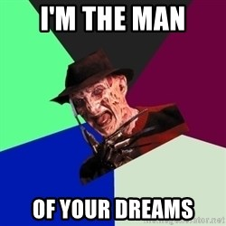 freddy krueger - I'm the man of your dreams