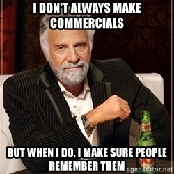 The Most Interesting Man In The World - I don't always make commercials but when i do, i make sure people remember them