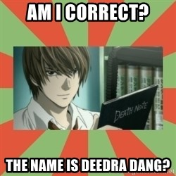 death note - Am I correct? The name is Deedra Dang?
