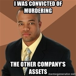 Successful Black Man - i was convicted of murdering the other company's assets