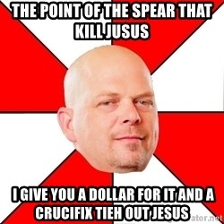 Pawn Stars - The point of the spear that kill jusus  i give you a dollar for it and a crucifix tieh out jesus