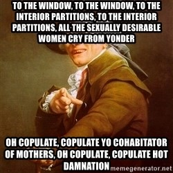 Joseph Ducreux - to the window, to the window, to the interior partitions, to the interior partitions, all the sexually desirable women cry from yonder oh copulate, copulate yo cohabitator of mothers, oh copulate, copulate hot damnation