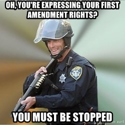 Happyfuncop - oh, you're expressing your first amendment rights? you must be stopped