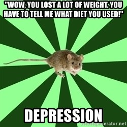 "Mental Illness Mouse - ""Wow, you lost a lot of weight. you have to tell me what diet you used!"" depression"